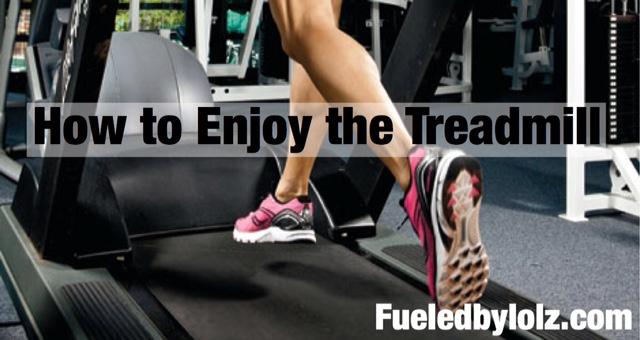How to enjoy the treadmill