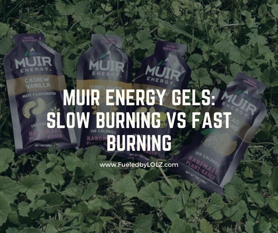 Muir Energy Gels: Slow Burning vs Fast Burning