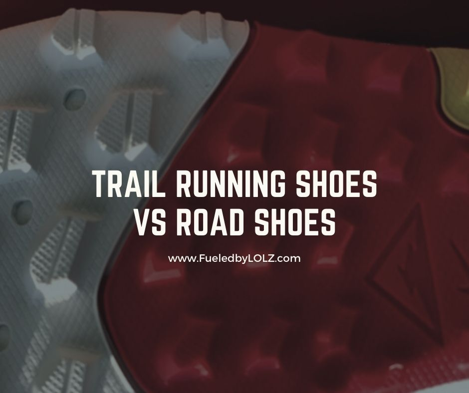 Trail Running Shoes vs Road Shoes